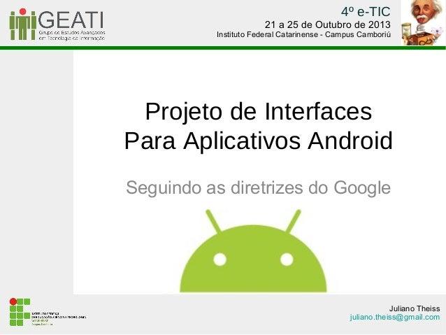 4º e-TIC  21 a 25 de Outubro de 2013  Instituto Federal Catarinense - Campus Camboriú  Projeto de Interfaces Para Aplicati...