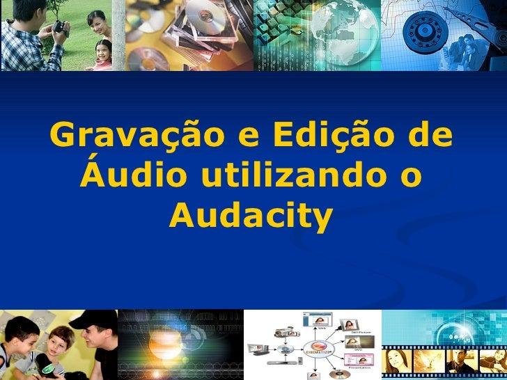 Gravação e Edição de Áudio utilizando o Audacity