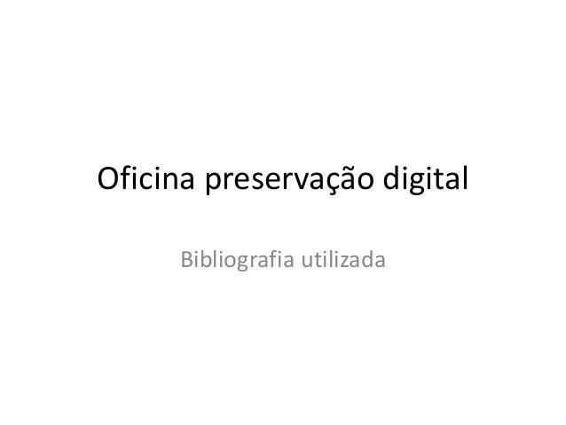 Oficina preservação digital  Bibliografia utilizada