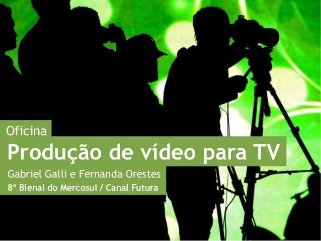 Oficina Produção de vídeo para TV Gabriel Galli e Fernanda Orestes 8ª Bienal do Mercosul / Canal Futura