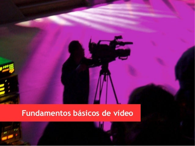 Fundamentos básicos de vídeo