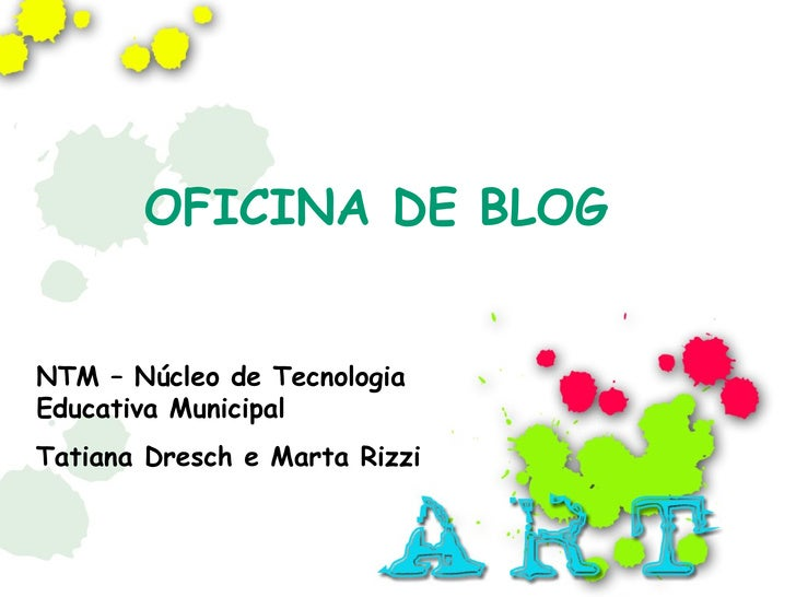 OFICINA DE BLOG NTM – Núcleo de Tecnologia Educativa Municipal Tatiana Dresch e Marta Rizzi