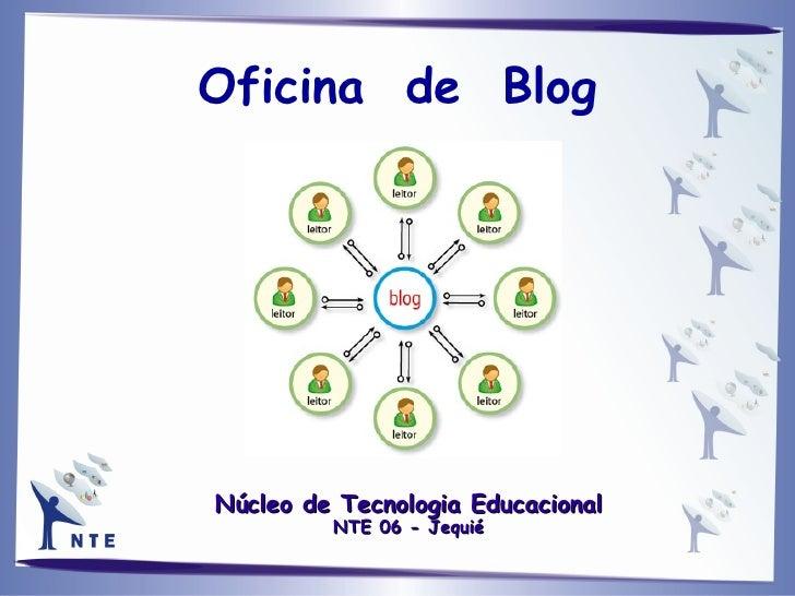 Núcleo de Tecnologia Educacional NTE 06 - Jequié Oficina  de  Blog