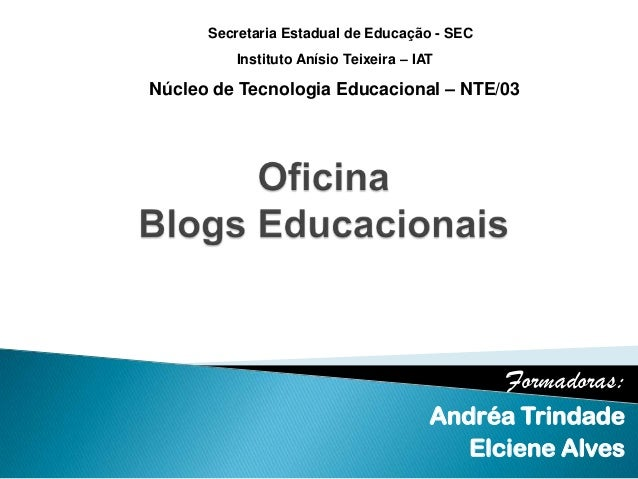 Formadoras:Andréa TrindadeElciene AlvesSecretaria Estadual de Educação - SECInstituto Anísio Teixeira – IATNúcleo de Tecno...