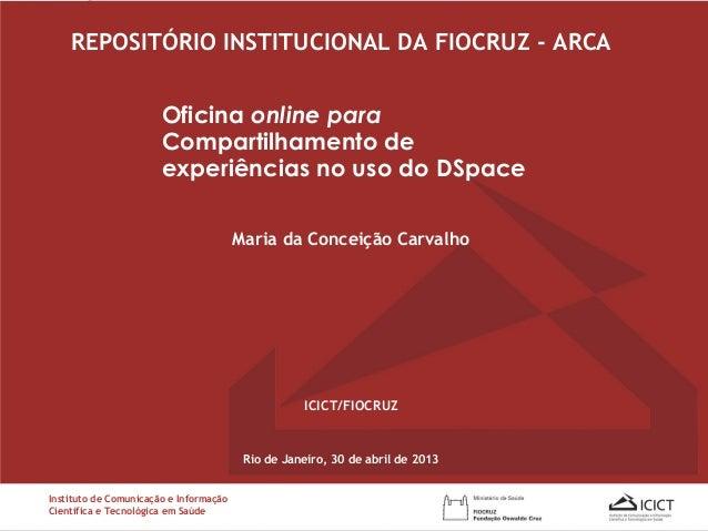 REPOSITÓRIO INSTITUCIONAL DA FIOCRUZ - ARCARio de Janeiro, 30 de abril de 2013Instituto de Comunicação e InformaçãoCientíf...