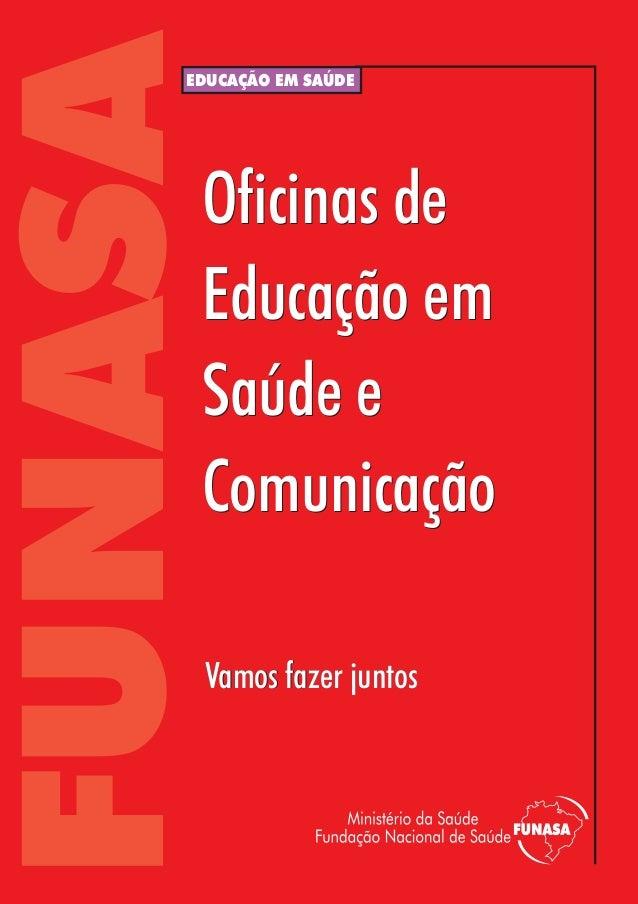 FUNASA    EDUCAÇÃO EM SAÚDE     Oficinas de     Educação em     Saúde e     Comunicação     Vamos fazer juntos