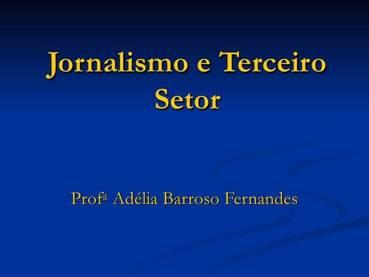 Jornalismo e Terceiro Setor Prof a   Adélia Barroso Fernandes