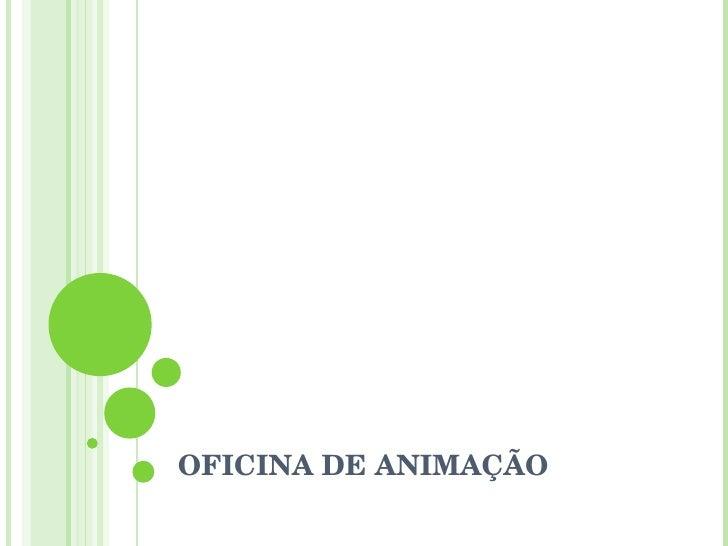 OFICINA DE ANIMAÇÃO