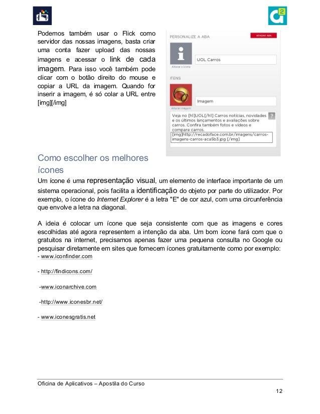 Oficina de Aplicativos – Apostila do Curso 12 Podemos também usar o Flick como servidor das nossas imagens, basta criar ...