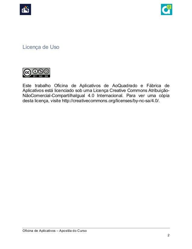 Oficina de Aplicativos – Apostila do Curso 2       Licença de Uso             Este trabalho Oficina de Aplic...
