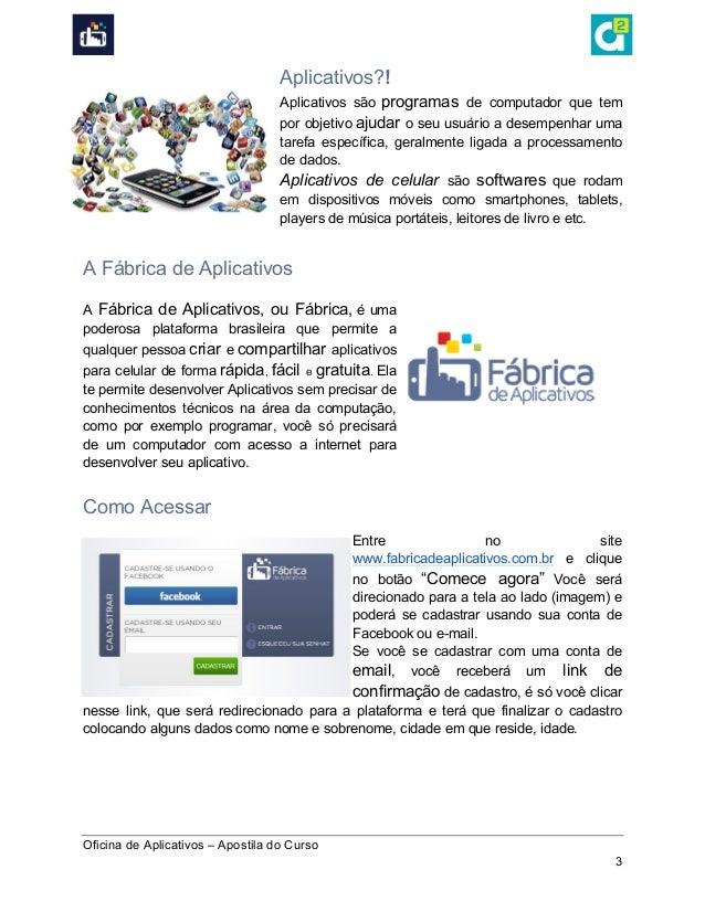 Oficina de Aplicativos – Apostila do Curso 3 Aplicativos?! Aplicativos são programas de computador que tem por objetivo ...