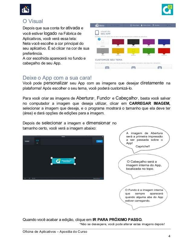 Oficina de Aplicativos – Apostila do Curso 4 O Visual Depois que sua conta for ativada e você estiver logado na Fábrica ...