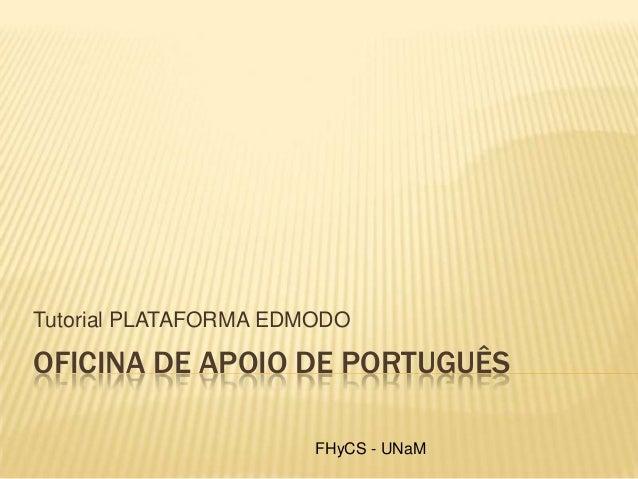 OFICINA DE APOIO DE PORTUGUÊS Tutorial PLATAFORMA EDMODO FHyCS - UNaM