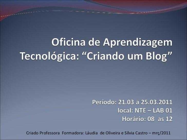 Criado Professora  Formadora: Láudia  de Oliveira e Sílvia Castro – mrç/2011