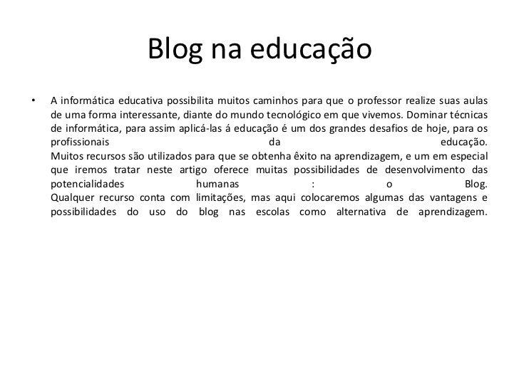 Blog na educação•   A informática educativa possibilita muitos caminhos para que o professor realize suas aulas    de uma ...