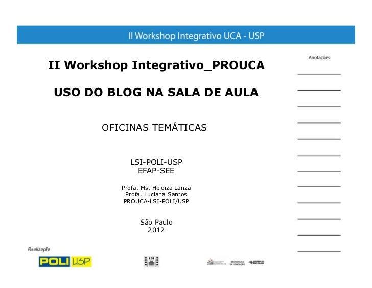 II Workshop Integrativo_PROUCAUSO DO BLOG NA SALA DE AULA       OFICINAS TEMÁTICAS            LSI-POLI-USP              EF...