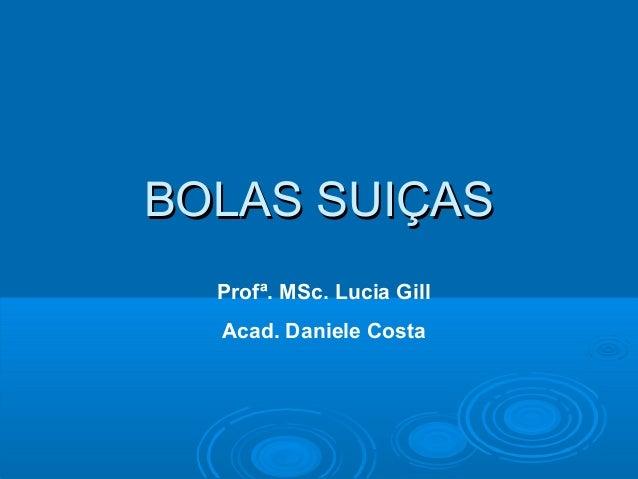 BOLAS SUIÇASBOLAS SUIÇAS Profª. MSc. Lucia Gill Acad. Daniele Costa