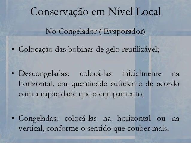 Conservação em Nível Local 1ª Prateleira • Vacinas que podem sofrer congelamento: – Vacina Oral contra Poliomielite (Sabim...