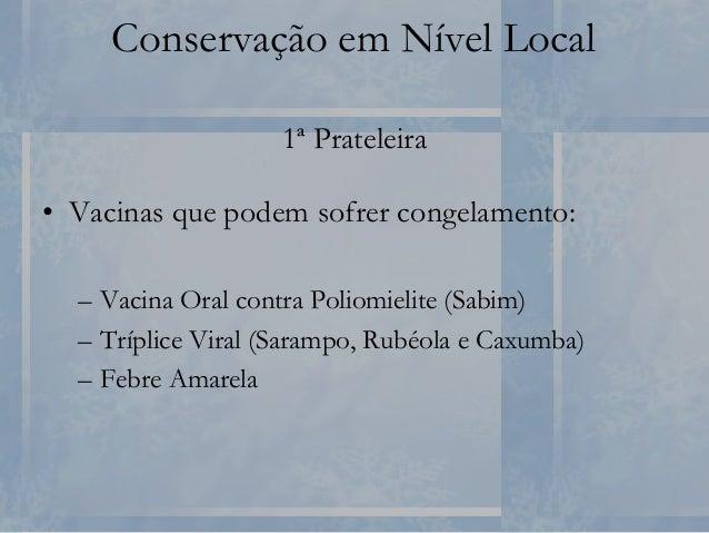 Conservação em Nível Local 3ª Prateleira • Soros e caixas fechadas. Gaveta de frutas • Garrafas com água colorida. • Não c...