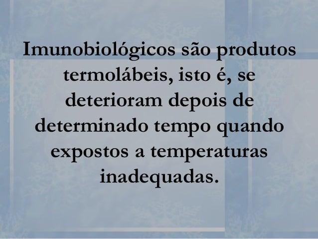 Imunobiológicos são produtos termolábeis, isto é, se deterioram depois de determinado tempo quando expostos a temperaturas...