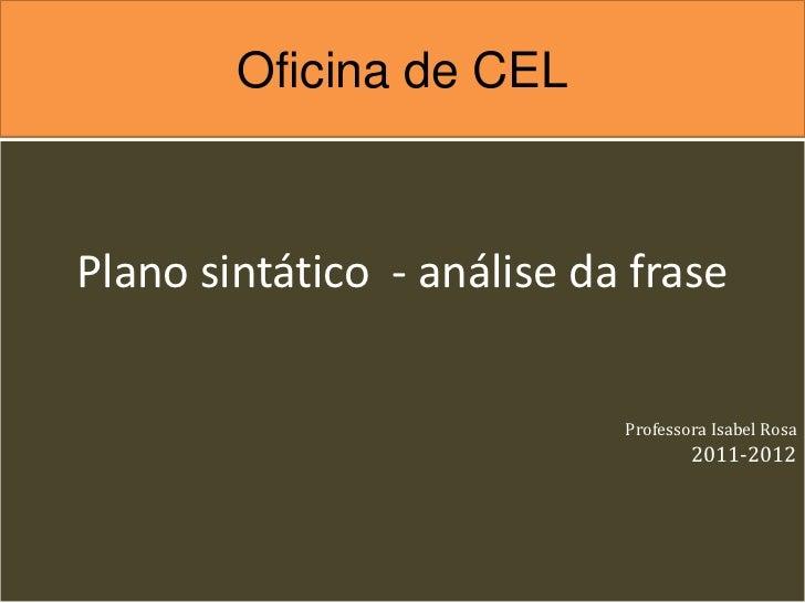 Oficina de CELPlano sintático - análise da frase                            Professora Isabel Rosa                        ...