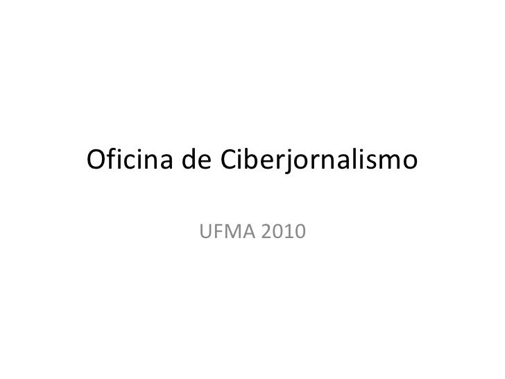 Oficina de Ciberjornalismo<br />UFMA 2010<br />