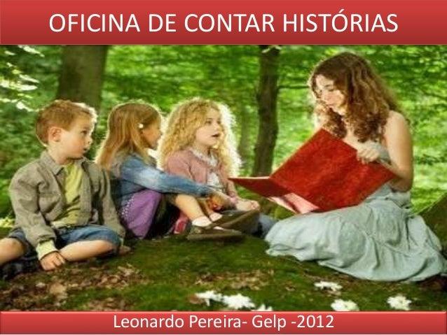 OFICINA DE CONTAR HISTÓRIAS  Leonardo Pereira- Gelp -2012