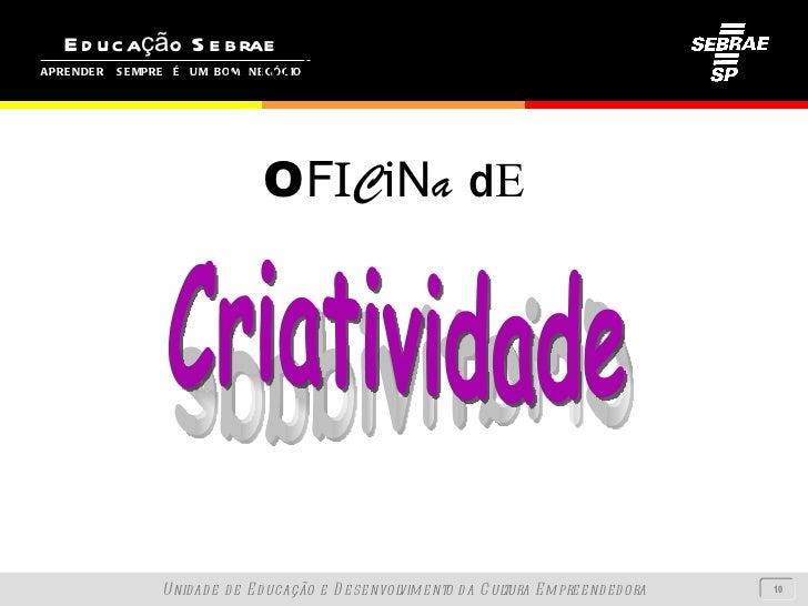 O F I C i N a   d E Criatividade Criatividade