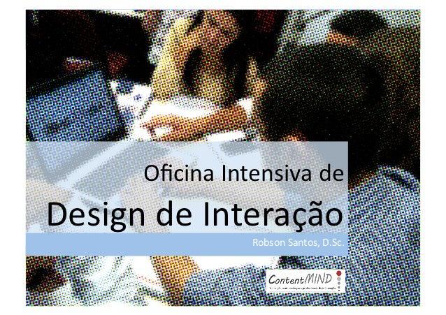 Oficina Intensiva de Design de Interação                         Robson Santos, D.Sc.