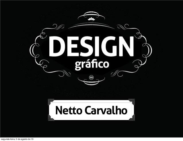 NettoCarvalho segunda-feira, 5 de agosto de 13