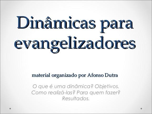Dinâmicas paraDinâmicas paraevangelizadoresevangelizadoresmaterial organizado por Afonso Dutramaterial organizado por Afon...