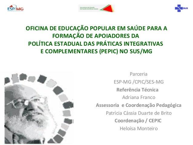 OFICINA DE EDUCAÇÃO POPULAR EM SAÚDE PARA A FORMAÇÃO DE APOIADORES DA POLÍTICA ESTADUAL DAS PRÁTICAS INTEGRATIVAS E COMPLE...