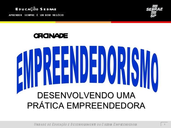 OFICINA DE EMPREENDEDORISMO DESENVOLVENDO UMA PRÁTICA EMPREENDEDORA