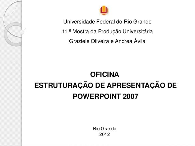 Universidade Federal do Rio Grande      11 º Mostra da Produção Universitária        Graziele Oliveira e Andrea Ávila     ...