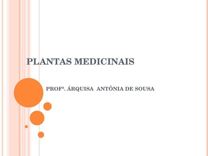 PLANTAS MEDICINAIS PROFª. ÁRQUISA  ANTÔNIA DE SOUSA