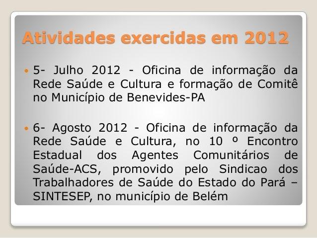 Atividades exercidas em 2012   5- Julho 2012 - Oficina de informação da  Rede Saúde e Cultura e formação de Comitê  no Mu...