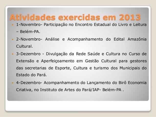 Atividades exercidas em 2013   1-Novembro- Participação no Encontro Estadual do Livro e Leitura  – Belém-PA.   2-Novembr...