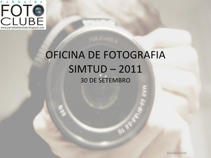 OFICINA DE FOTOGRAFIA SIMTUD – 2011 30 DE SETEMBRO Mauro Ataide