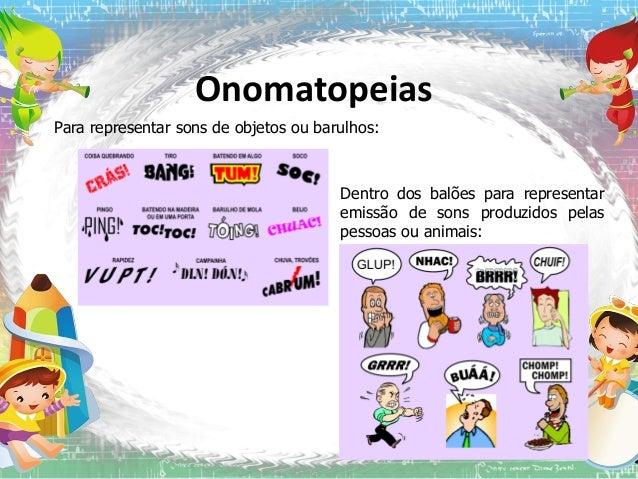Onomatopeias Para representar sons de objetos ou barulhos:  Dentro dos balões para representar emissão de sons produzidos ...