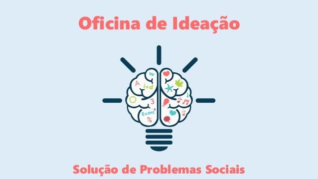 Oficina de Ideação Solução de Problemas Sociais