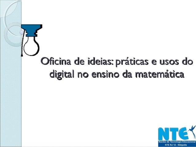 Oficina de ideias: práticas e usos doOficina de ideias: práticas e usos dodigital no ensino da matemáticadigital no ensino...