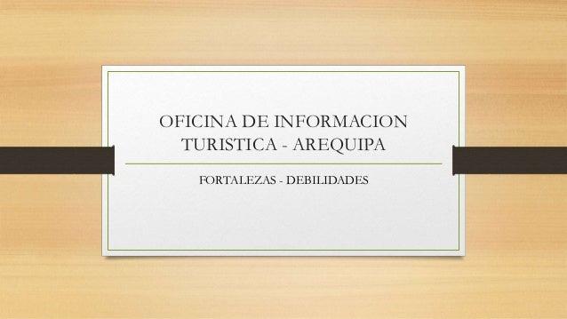 OFICINA DE INFORMACION TURISTICA - AREQUIPA FORTALEZAS - DEBILIDADES