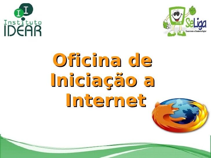 Oficina de  Iniciação a  Internet