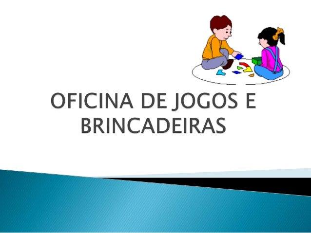  OBJETIVO: Tornar conhecido os jogos disponíveis nas escola;  Inserir a utilização de jogos na cultura escolar; Iniciar a...