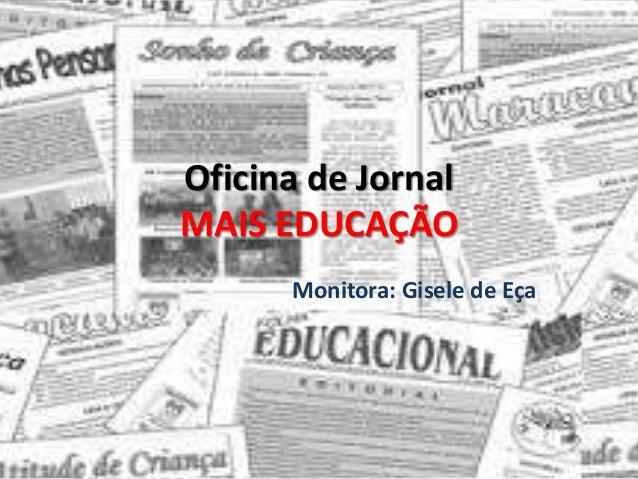 Oficina de Jornal MAIS EDUCAÇÃO Monitora: Gisele de Eça