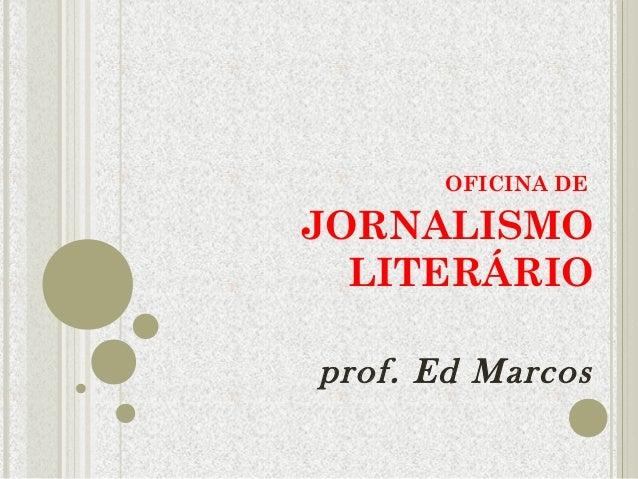 OFICINA DE  JORNALISMO  LITERÁRIO  prof. Ed Marcos