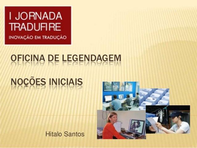 OFICINA DE LEGENDAGEMNOÇÕES INICIAIS       Hitalo Santos