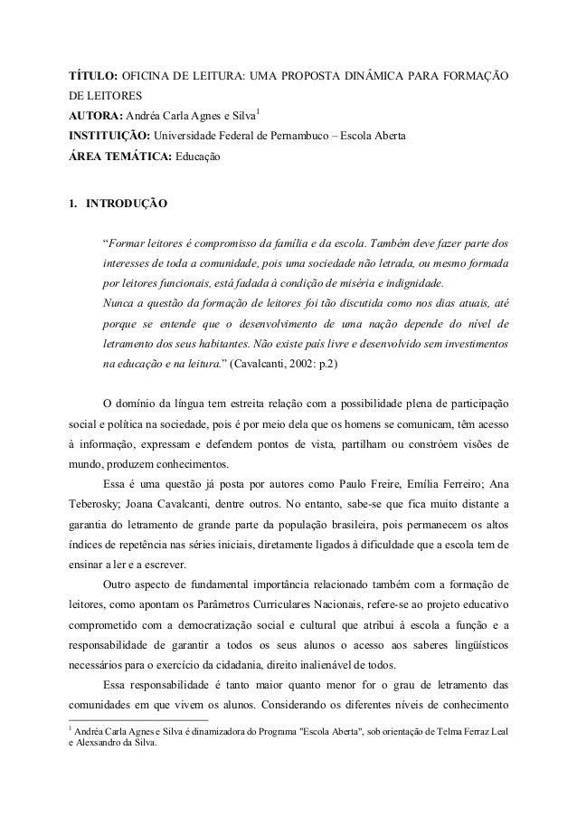 TÍTULO: OFICINA DE LEITURA: UMA PROPOSTA DINÂMICA PARA FORMAÇÃO DE LEITORES AUTORA: Andréa Carla Agnes e Silva1 INSTITUIÇÃ...