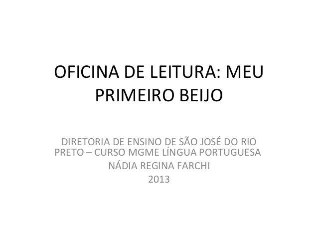 OFICINA DE LEITURA: MEUPRIMEIRO BEIJODIRETORIA DE ENSINO DE SÃO JOSÉ DO RIOPRETO – CURSO MGME LÍNGUA PORTUGUESANÁDIA REGIN...