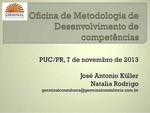 PUC/PR, 7 de novembro de 2013 José Antonio Küller Natalia Rodrigo germinalconsultoria@germinalconsultoria.com.br